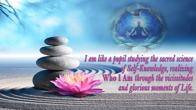 I am like a pupil studying the sacred science of Self-Knowledge, realizing Who I Am through the vicissitudes and glorious moments of Life.