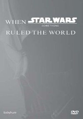 When Star Wars Ruled the World - world of movies