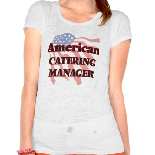 American Catering Manager T Shirt, Hoodie Sweatshirt Zazzle T - catering manager job description