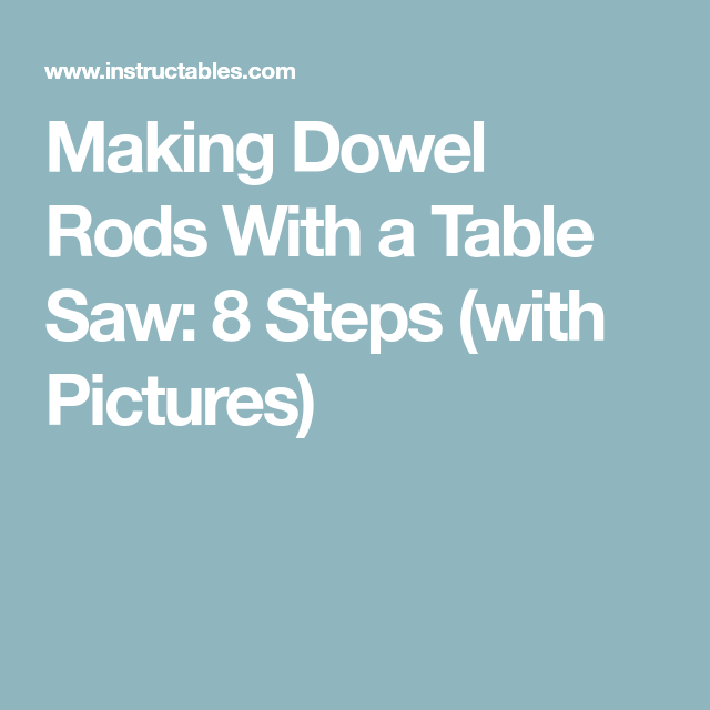 Making Dowel Rods With A Table Saw Table Saw Table Tips