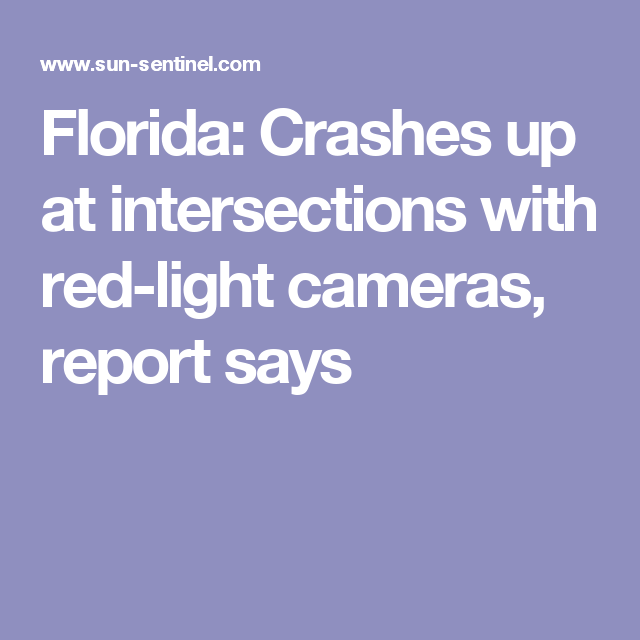 Florida: Crashes Up At Intersections With Red Light Cameras, Report Says