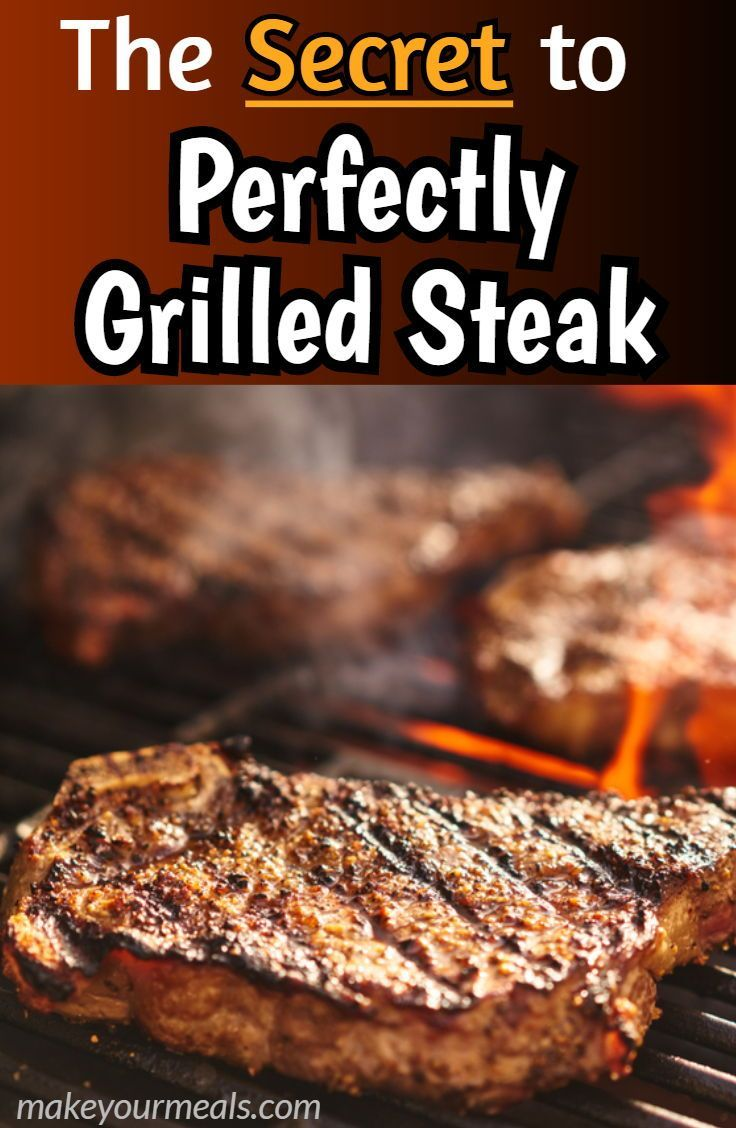The Keys To Perfectly Grilled Steak - Make Your Meals