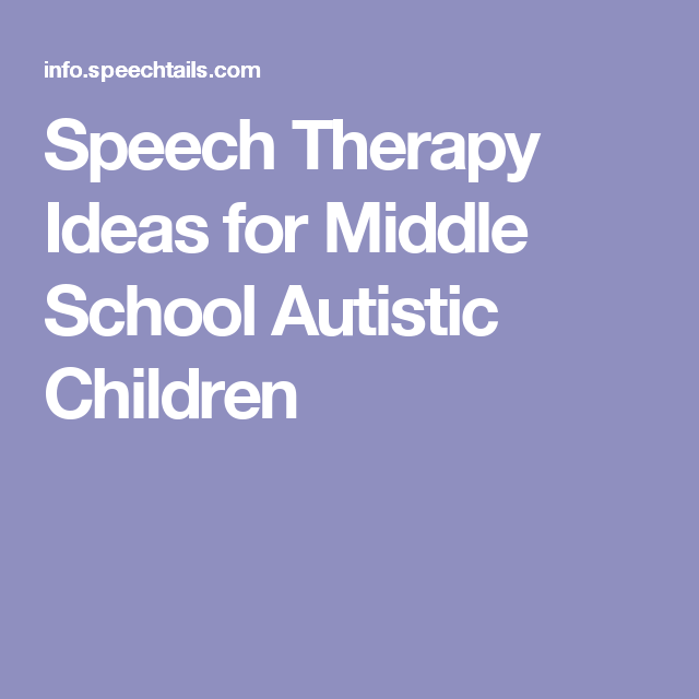 Speech Therapy Ideas for Middle School Autistic Children