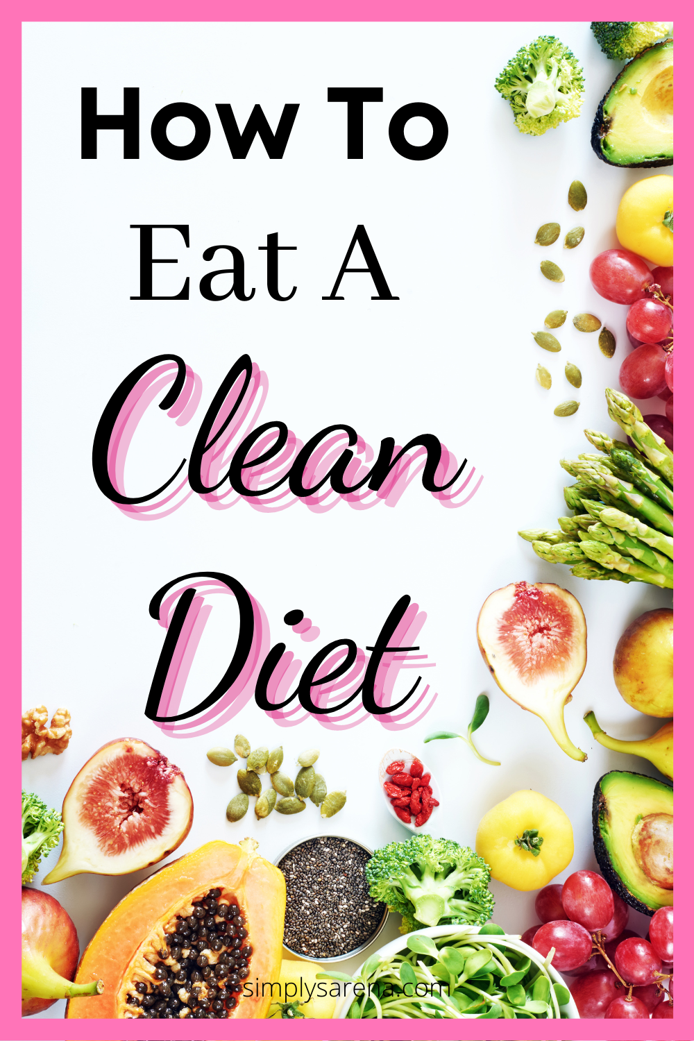 How To Eat A Clean Diet | Clean Eating | Healthy Eating | How To Eat A Healthy Diet | Eat Real Whole Foods | Eat More Fruits and Vegetables | Healthy Diet #healthyfood #healthyliving #eatrealfood