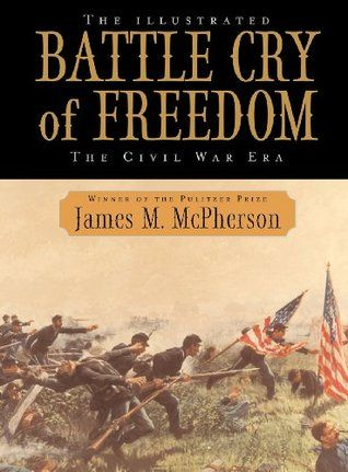 The Illustrated Battle Cry Of Freedom The Civil War Era Oxford History Of The United States 6 By James M Mcpherson Ht Civil War Books Battle Cry Civil War