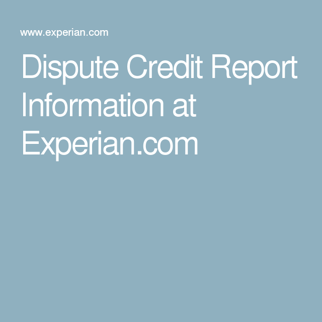Dispute Credit Report Information At Experian Com Dispute Credit