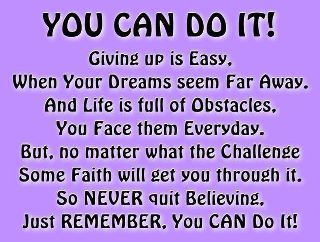 YOU CAN DO IT!!!  I HAVE LEARNED THAT THE PAST 4 YEARS- IT ISN'T EASY BUT YES YOU CAN DO IT