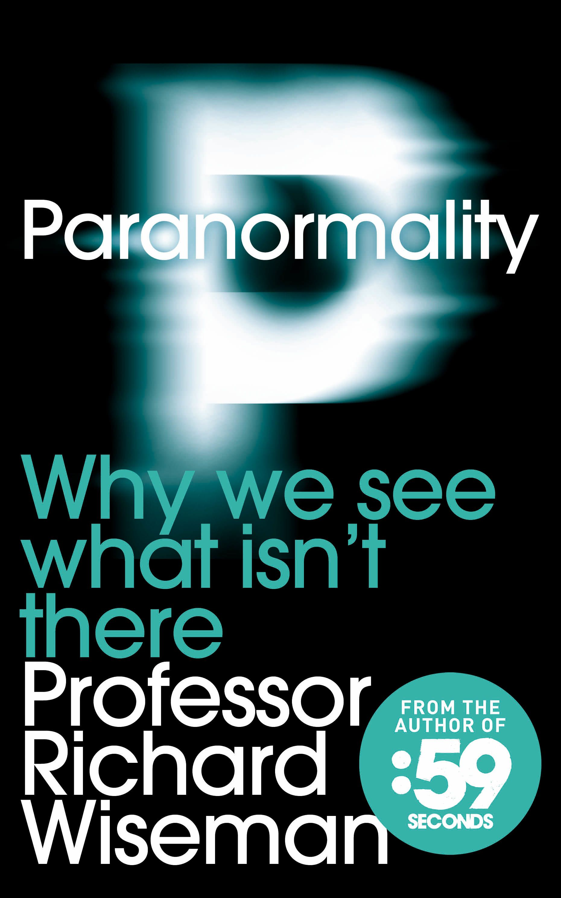 59 Seconds Richard Wiseman paranormality: why we see what isn't there - professor