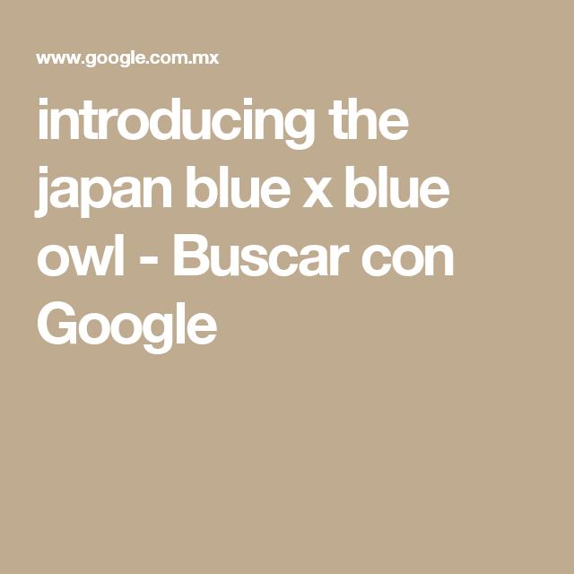 introducing the japan blue x blue owl - Buscar con Google