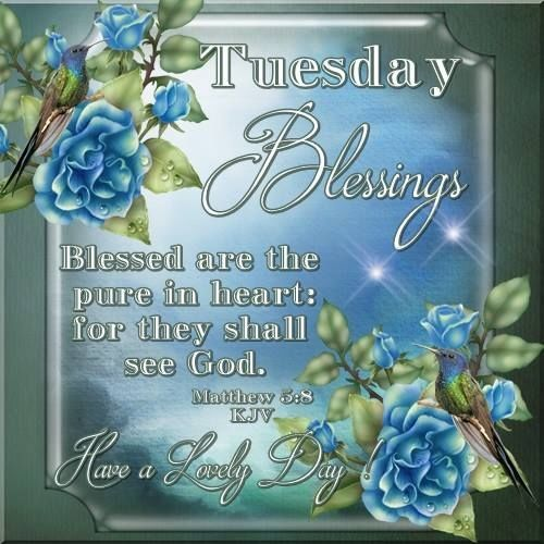 Tuesday Blessings Have A Lovely Day Bible Quote Daily Blessings
