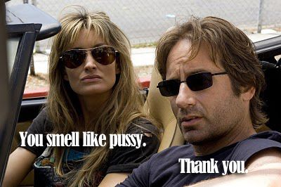 The Best Hank Moody Quotes: You smell like pussy