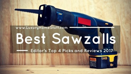 Best Sawzall Or Reciprocating Saw 2017 Editor S Top 4 Picks And Reviews Reciprocating Saw Cordless Reciprocating Saw Saw