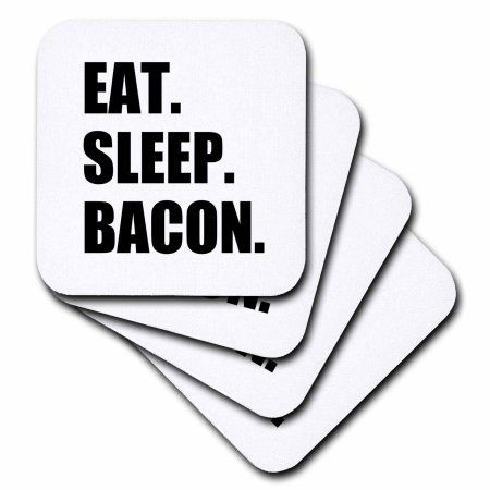 3dRose Eat Sleep Bacon - funny meat love text - fun humor humorous obsession, Soft Coasters, set of 4
