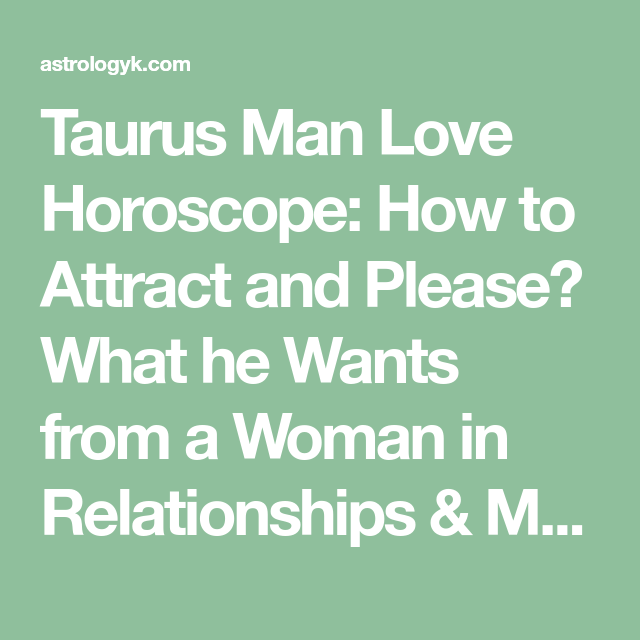 Taurus Man Love Horoscope How To Attract And Please What He Wants