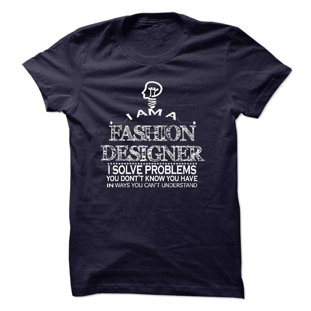 i am FASHION DESIGNER i solve problems T Shirt, Hoodie, Sweatshirt. Check price ==► http://www.sunshirts.xyz/?p=131439