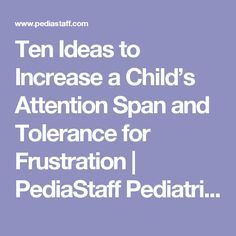 Ten Ideas to Increase a Child's Attention Span and Tolerance for Frustration | PediaStaff Pediatric SLP, OT and PT Blog