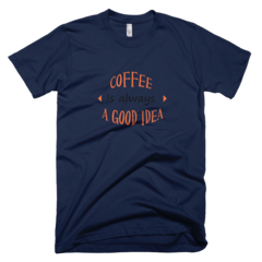 Coffee Is Always A Good Idea Tee Shirt. Available at JustinCaseDeck.com