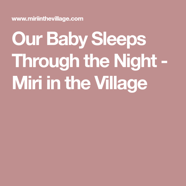 Our Baby Sleeps Through the Night - Miri in the Village