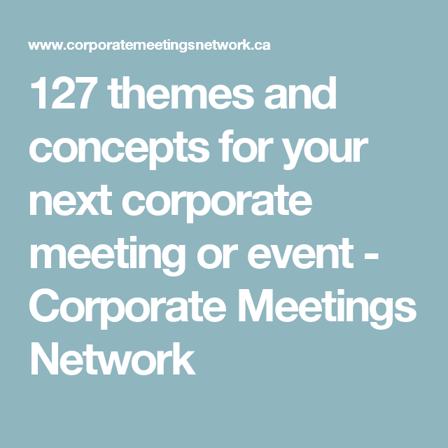 127 themes and concepts for your next corporate meeting or event