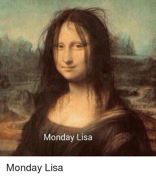 Funny Monday And Lisa Monday Lisa Mona Lisa Parody Funny Memes About Work Mona Lisa