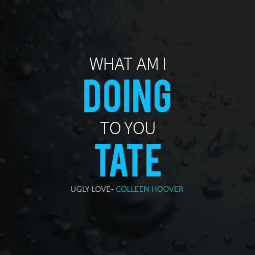 """What am I doing to you, Tate?"" #UglyLove"