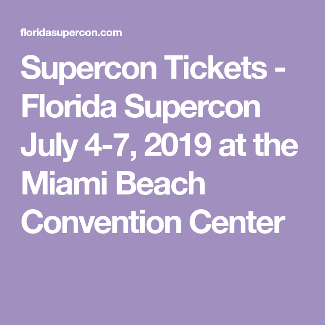 Supercon Tickets - Florida Supercon July 4-7, 2019 at the