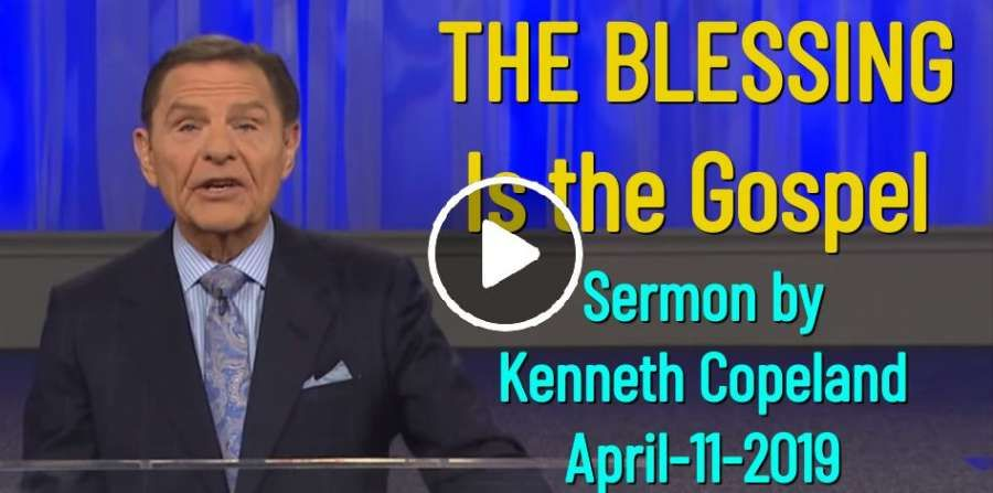 THE BLESSING Is the Gospel - Kenneth Copeland (April-11-2019