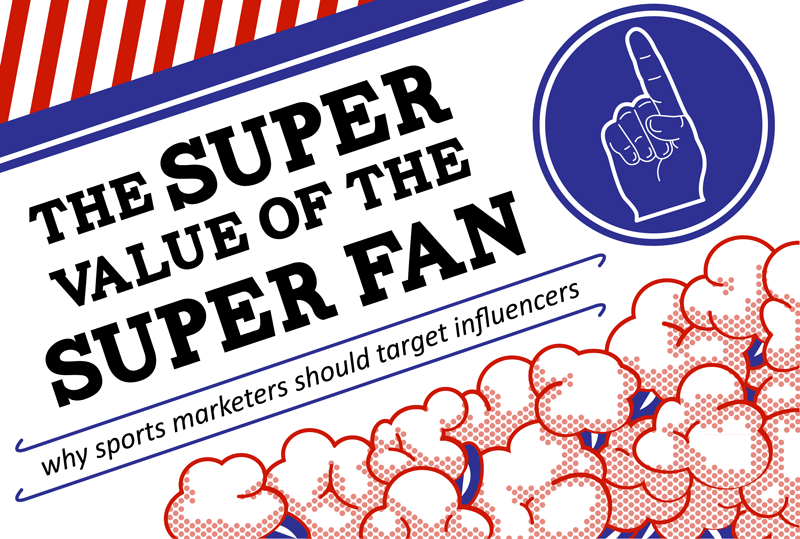 The Super Value Of The Super Fan Why Sports Marketers