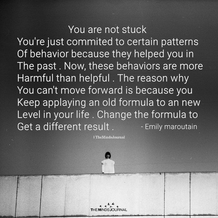 You Are Not Stuck You Re Just Committed To Certain Patterns