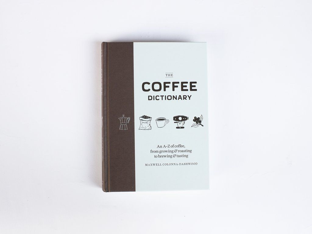 The Coffee Dictionary By Maxwell Colonna Dashwood Coffee Dictionary Coffee Drinkers