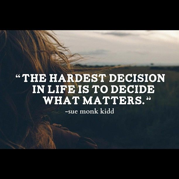the hardest decision in life is to decide what matters   la