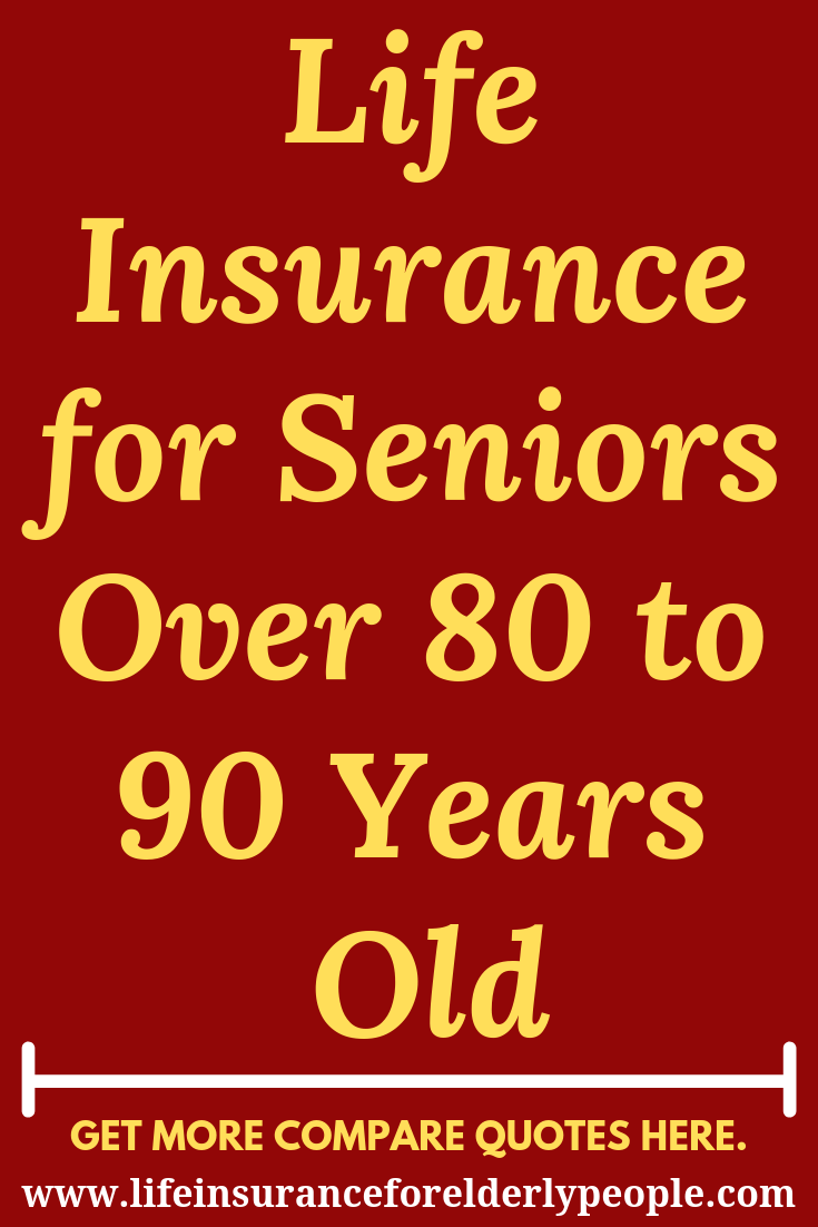 Life Insurance For Seniors Over 80 To 90 Years Old Life