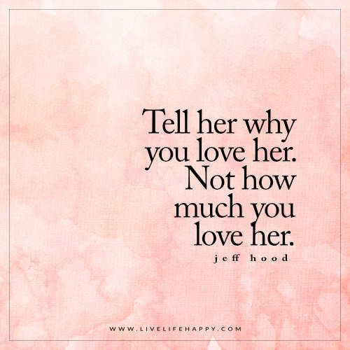 Tell Her Why You Love Her Live Life Happy Love Your Wife Quotes