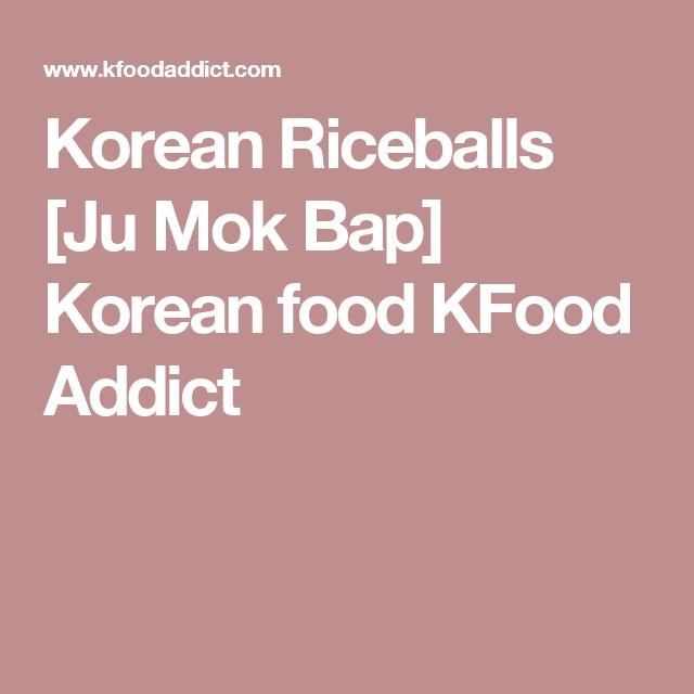 Korean Riceballs [Ju Mok Bap] Korean food KFood Addict