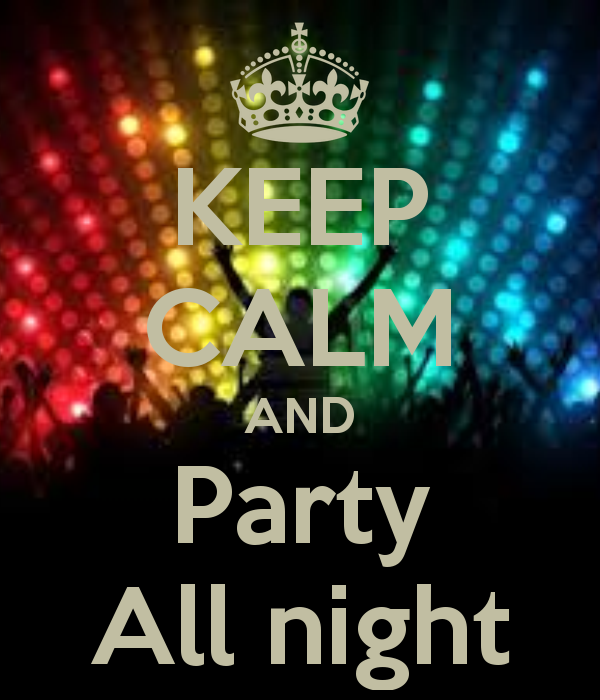 Keep Calm And Party All Night Keep Calm Calm Keep Calm Quotes