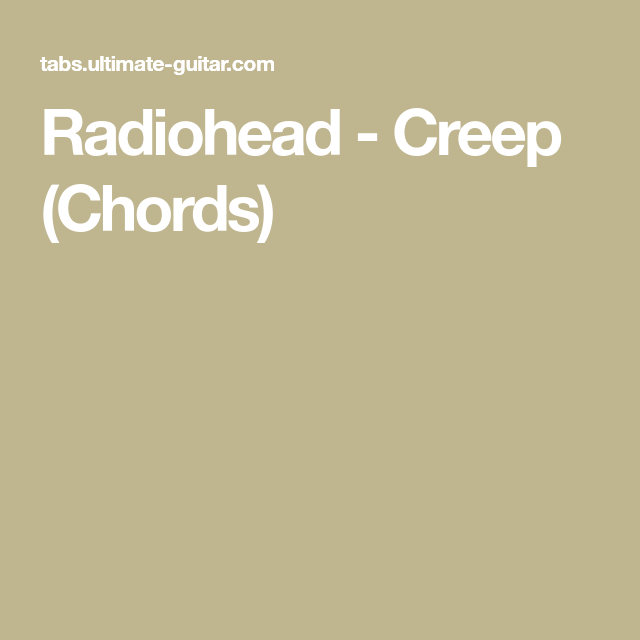 Radiohead - Creep (Chords) | Guitar & Other Music Stuff | Pinterest ...
