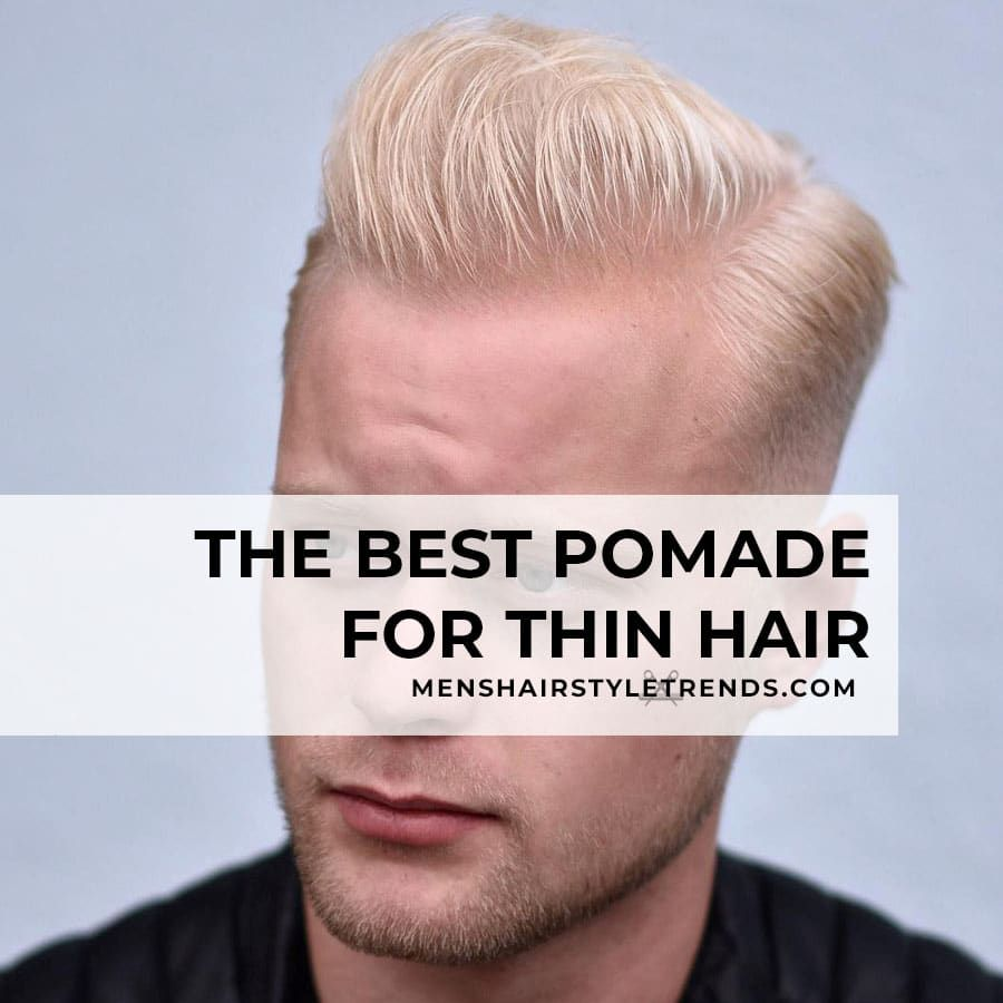 The Best 5 Pomades For Thin Hair Pre Styler Hairstyles Trend 2020 In 2020 Hairstyles For Thin Hair Haircuts For Men Thin Hair Help
