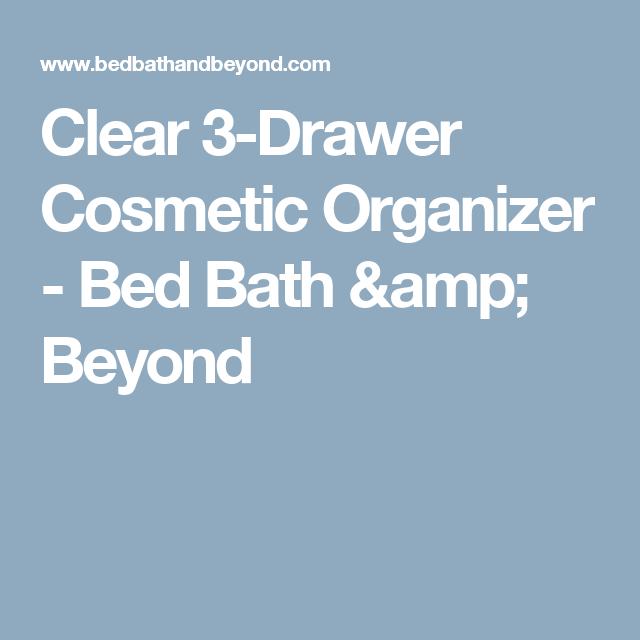 Clear 3 Drawer Cosmetic Organizer Bed Bath Amp Beyond
