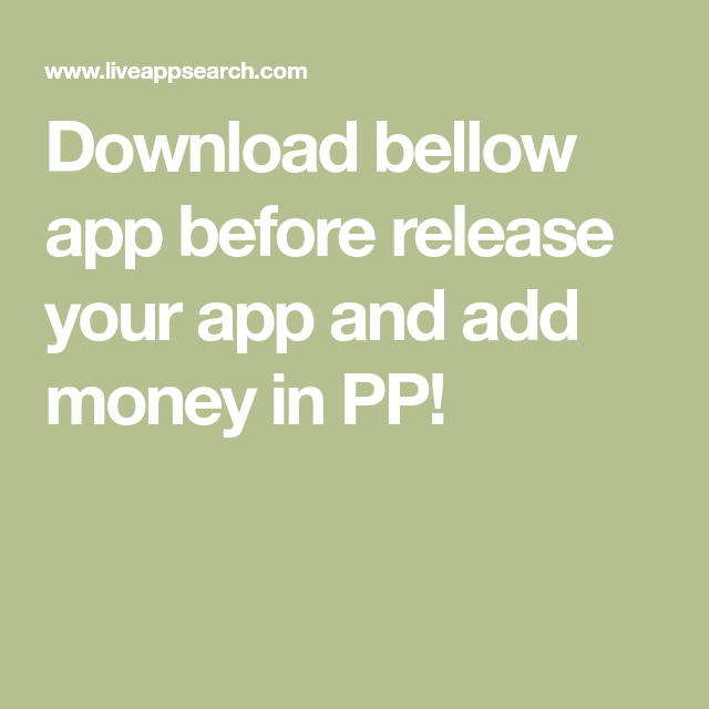 Download bellow app before release your app and add money