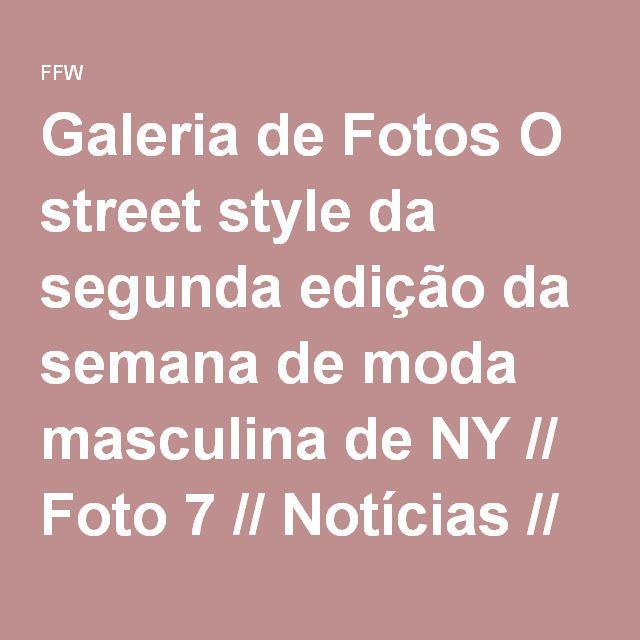 Galeria de Fotos O street style da segunda edição da semana de moda masculina de NY // Foto 7 // Notícias // FFW