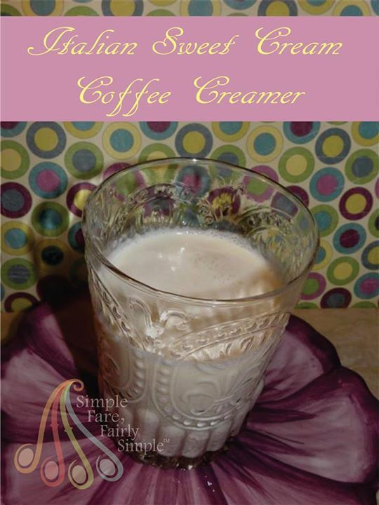 Simple Fare, Fairly Simple: Italian Sweet Cream Coffee Creamer