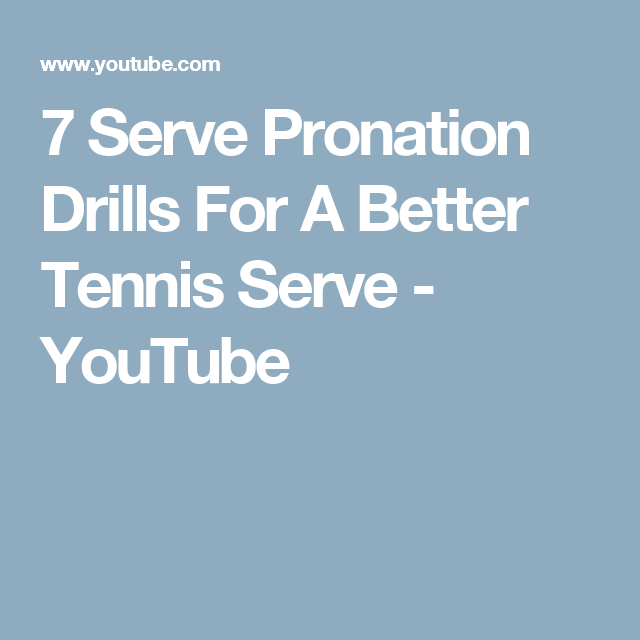 7 Serve Pronation Drills For A Better Tennis Serve Youtube Tennis Serve Tennis Pronation