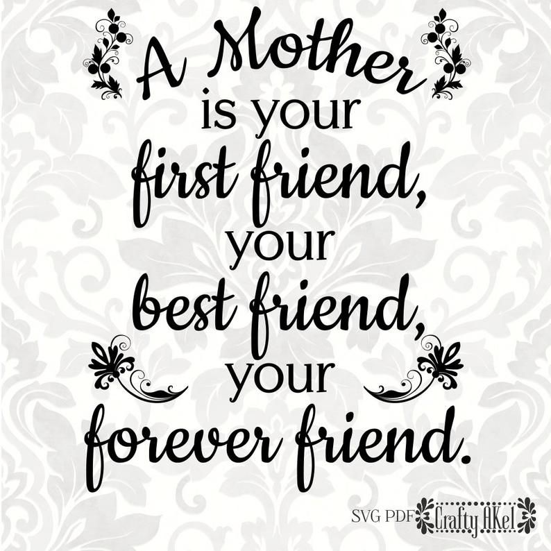 A Mother Is Your First Friend Your Best Friend Your Forever Friend Mother Quote Mother S Day Svg Pdf Digital File Vector Graphic Happy Mother Day Quotes Mother Quotes Friends Quotes