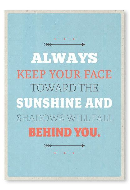 Always Keep your Face Towards the Sunshine  Shadows will Fall Behind You. #quote #wall #art