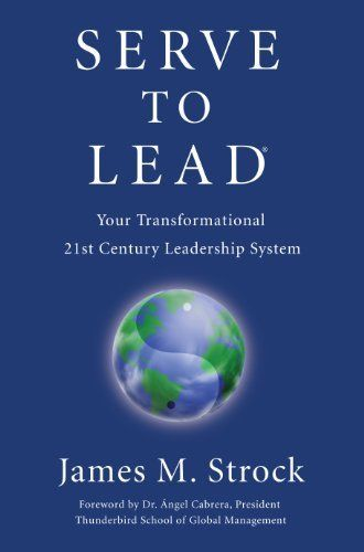 Serve To Lead Your Transformational 21st Century Leadership System By James M Strock Http Www Amazon Com Dp B0040sxsw Leadership 21st Century Indie Books