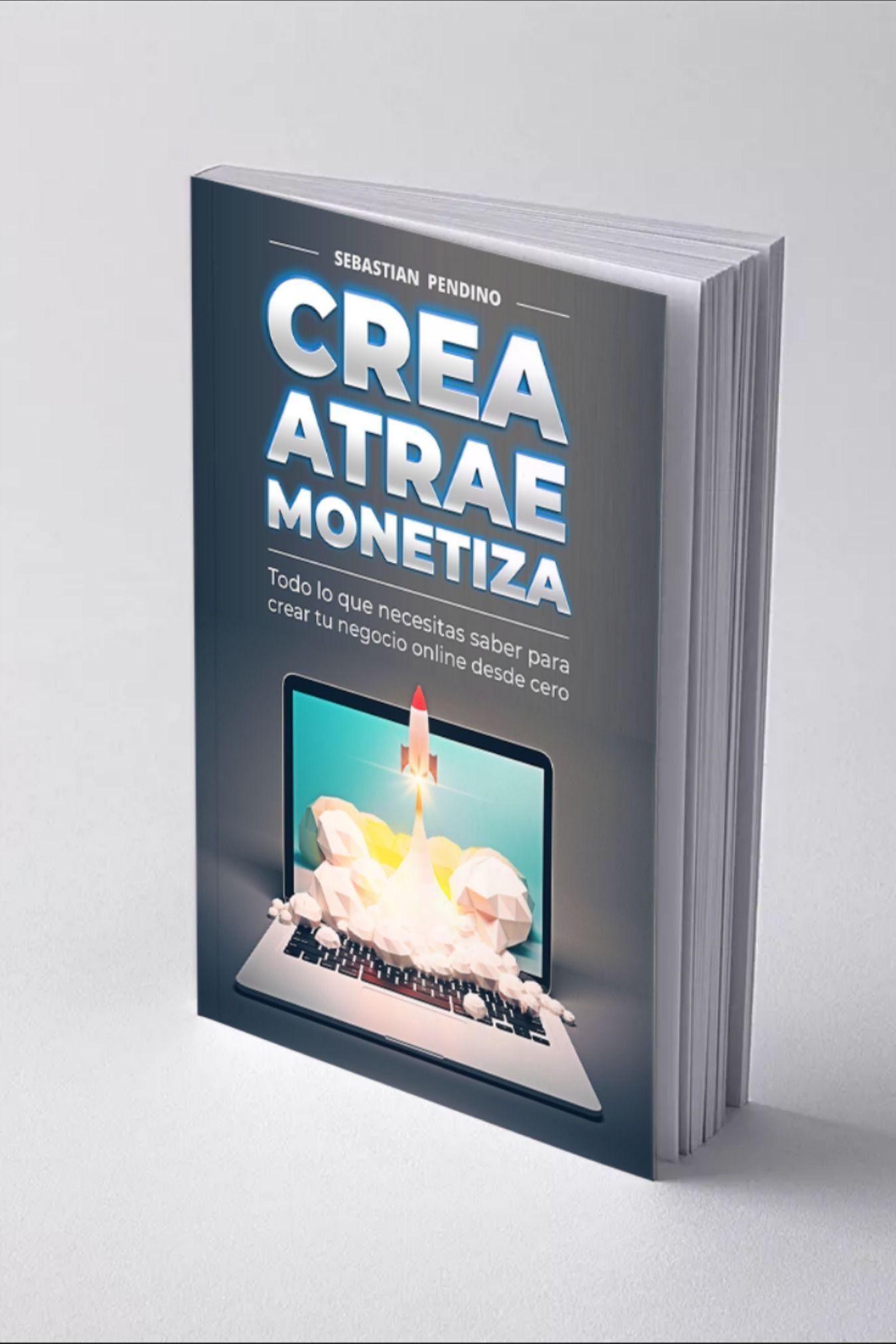 Libro Crea Atrae Y Monetiza Descarga Gratis Libros De Negocios Marketing Aprender A