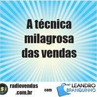 A técnica que faz milagres em vendas - Rádio Vendas com Leandro Branquinho by leandrobranquinho on SoundCloud