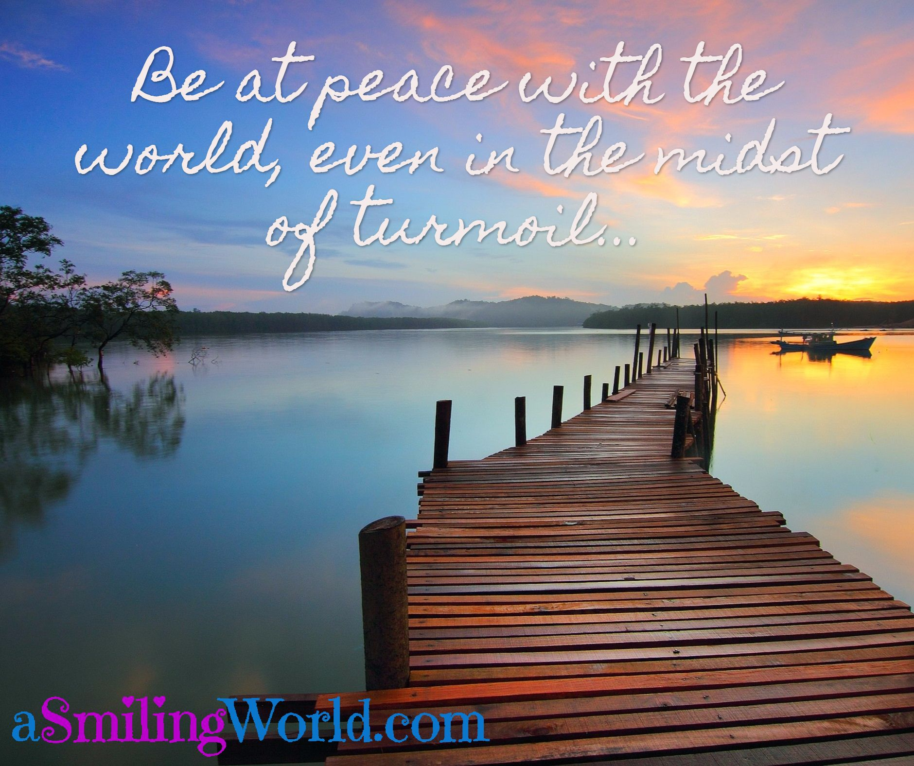 Be at peace with the world, even in the midst of turmoil...