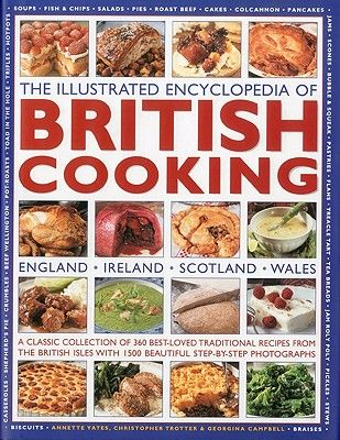 The best ever illustrated encyclopedia of british cooking by the illustrated encyclopedia of british cooking a classic collection of best loved traditional recipes from the countries of the british isles with 1500 forumfinder Images