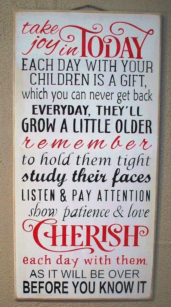 Take Joy In Today Each Day With Your Children Is A Gift Cherish